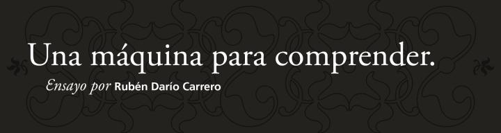 Una máquina para comprender ǀ Ensayo ǀ por Rubén DaríoCarrero