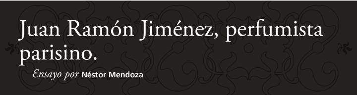 Juan Ramón Jiménez, perfumista parisino ǀ Ensayo ǀ por NéstorMendoza