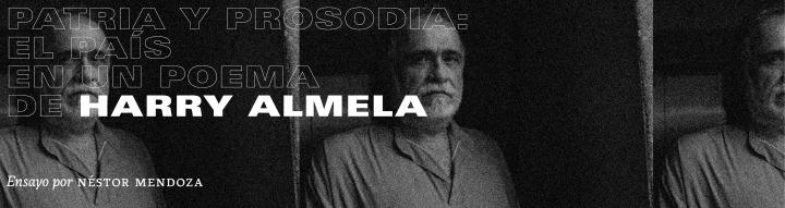 Patria y prosodia: el país en un poema de Harry Almela ǀ Por NéstorMendoza