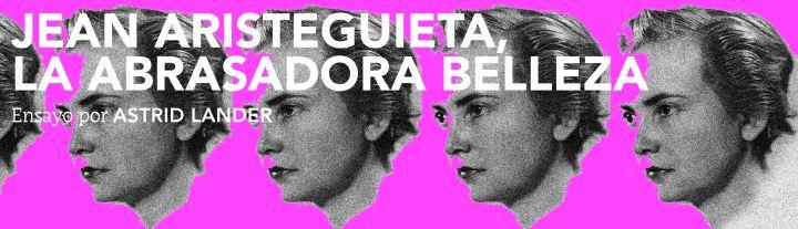Jean Aristeguieta, la abrasadora belleza | Ensayo por Astrid Lander | [1 /2]